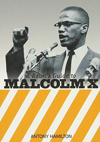 A Rebel's Guide To Malcolm X By Antony Hamilton