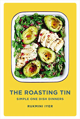 The Roasting Tin: Simple One Dish Dinners By Rukmini Iyer