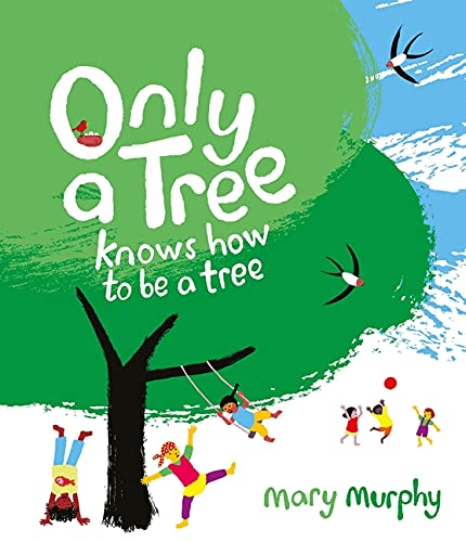 Only a Tree Knows How to Be a Tree By Mary Murphy