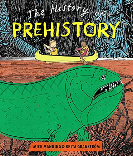 The History of Prehistory By Mick Manning