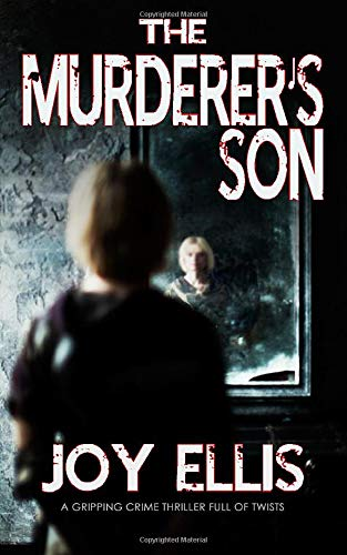THE MURDERER'S SON a gripping crime thriller full of twists By Joy Ellis