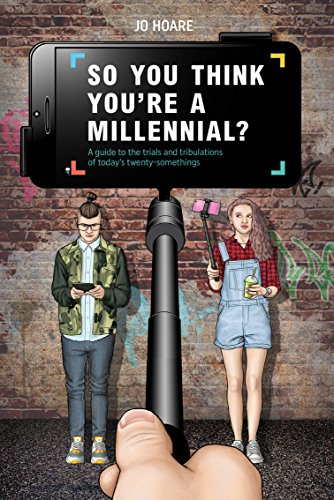 So You Think You're a Millennial? By Jo Hoare