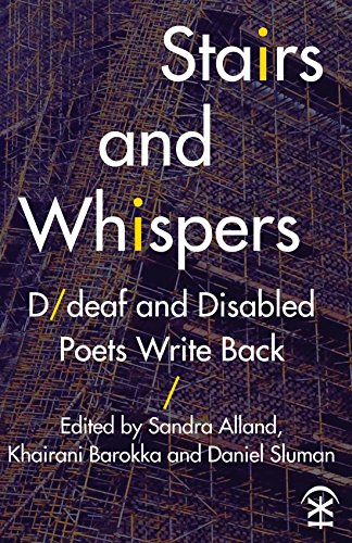 Stairs and Whispers: D/Deaf and Disabled Poets Write Back By Sandra Alland