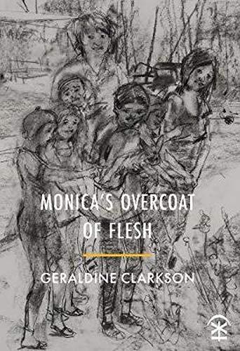 Monica's Overcoat of Flesh By Geraldine Clarkson