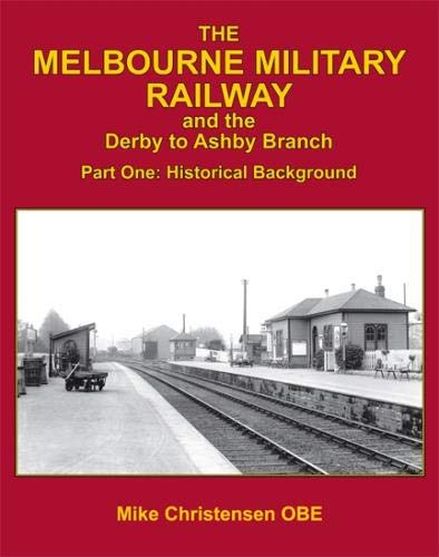 The Melbourne Military Railway and the Derby to Ashbury Branch By Mike Christensen