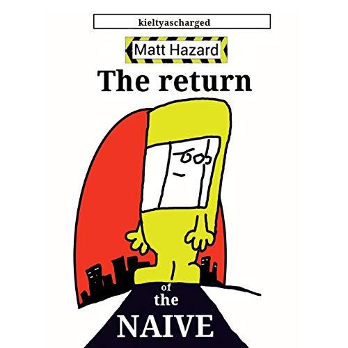 "The Return of the Naive By Paul ""kieltyascharged"" Kielty"