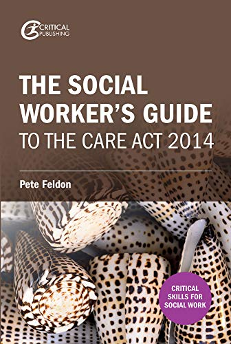 The Social Worker's Guide to the Care Act 2014 By Pete Feldon