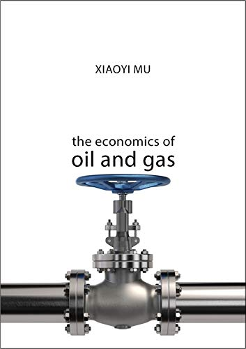 The Economics of Oil and Gas By Xiaoyi Mu (University of Dundee)