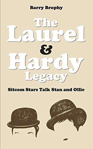 The Laurel and Hardy Legacy By Barry Brophy