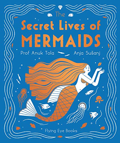 The Secret Lives of Mermaids By Dr Anuk Tola