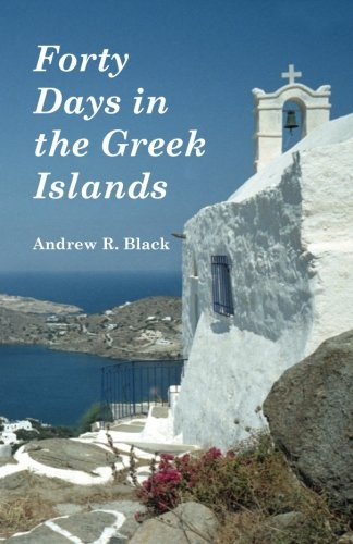 Forty Days in the Greek Islands By Andrew Black