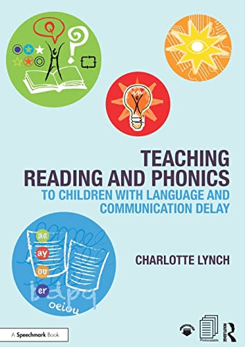 Teaching Reading and Phonics to Children with Language and Communication Delay By Charlotte Lynch