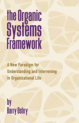 The Organic Systems Framework By Barry Oshry