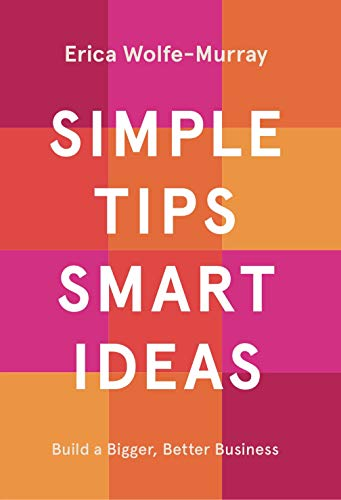 Simple Tips, Smart Ideas By Erica Wolfe-Murray