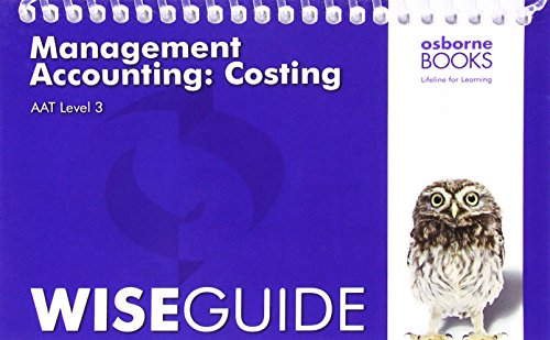 AAT Management Accounting: Costing - Wise Guide (Aat Aq2016) By Other Osborne Books