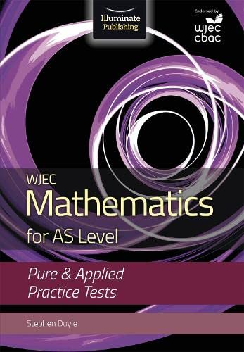 WJEC Mathematics for AS Level: Pure & Applied Practice Tests By Stephen Doyle