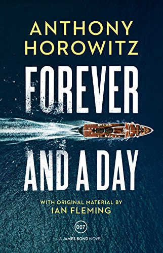 Forever and a Day (James Bond 007) By Anthony Horowitz