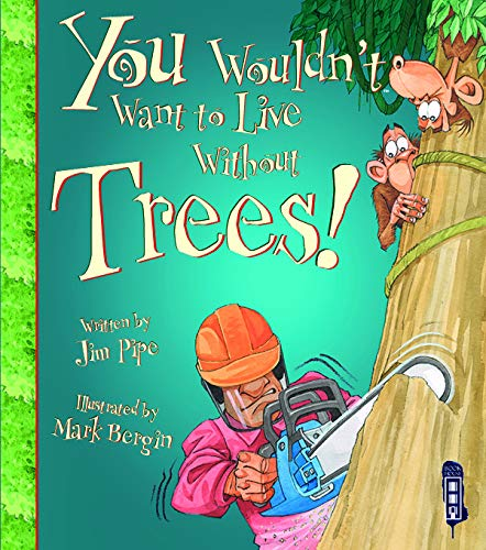 You Wouldn't Want To Live Without Trees! von Jim Pipe