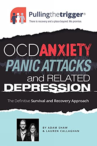 OCD, Anxiety, Panic Attacks and Related Depression - The Definitive Survival and Recovery Approach By Adam Shaw