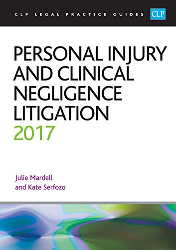 Personal Injury and Clinical Negligence Litigation: 2017 by Julie Mardell