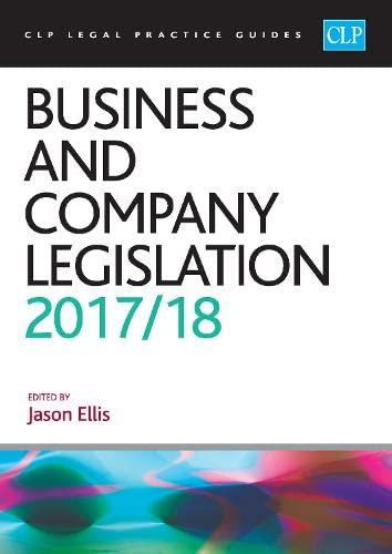 Business and Company Legislation 2017/2018 (CLP Legal Practice Guides) General editor Jason Ellis
