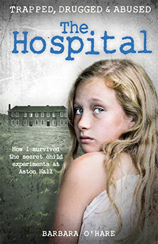 The Hospital: How I survived the secret child experiments at Aston Hall By Barbara O'Hare