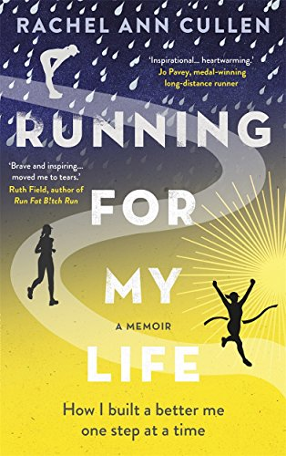 Running For My Life: How I built a better me one step at a time By Rachel Cullen