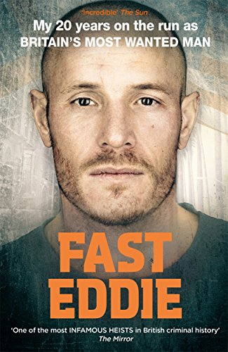 Fast Eddie: My 20 Years on the Run as Britain's Most Wanted Man By Eddie Maher