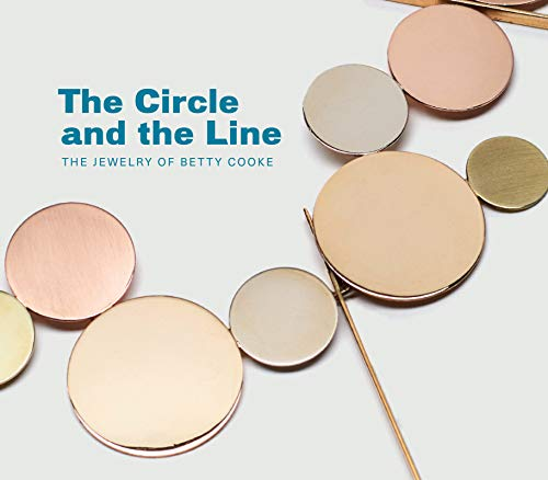 Circle and the Line: The Jewelry of Betty Cooke By Jeannine Falino