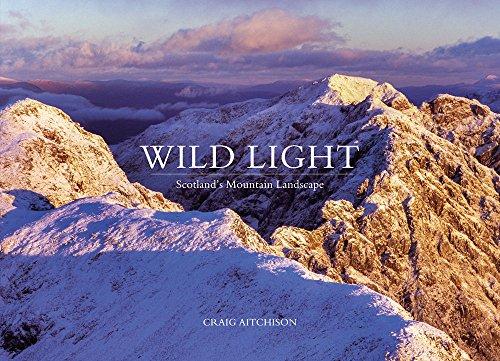 Wild Light: Scotland's Mountain Landscape By Craig Aitchison