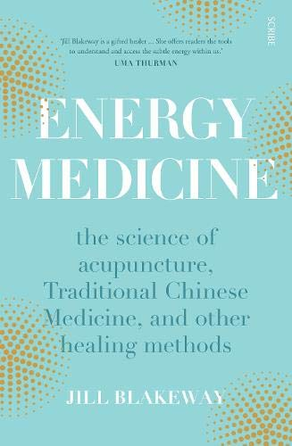 Energy Medicine By Jill Blakeway (Practitioner of Chinese Medicine)