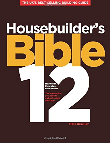 Housebuilder's Bible 12: The UK's best-selling building guide By Mark Brinkley