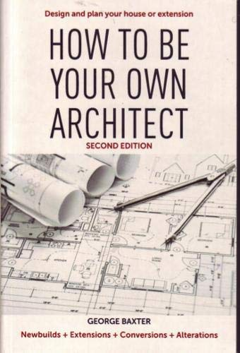How to Be Your Own Architect By George Baxter