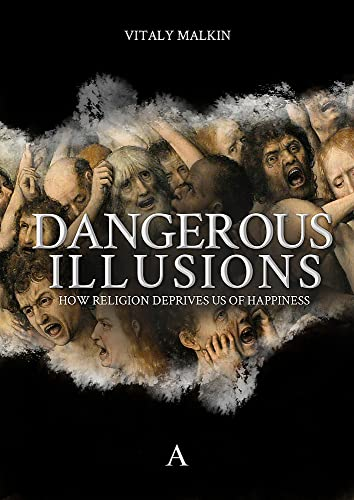 Dangerous Illusions: How Religion Deprives Us Of Happiness by Vitaly Malkin