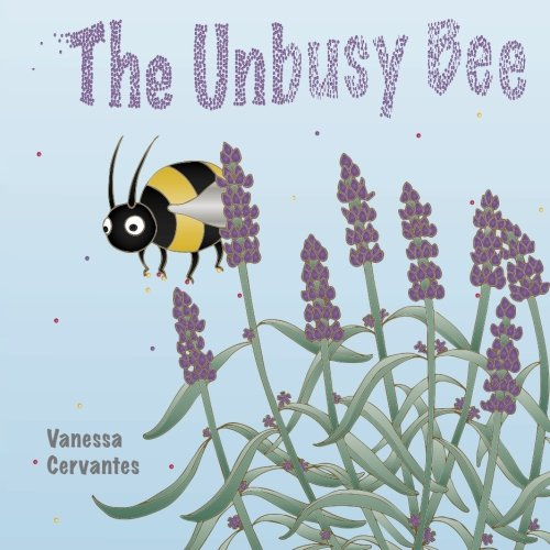 The Unbusy Bee (The Miniworld of Minibeasts) By Vanessa Cervantes