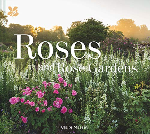 Roses and Rose Gardens By Claire Masset