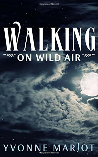 Walking on Wild Air By Yvonne Marjot