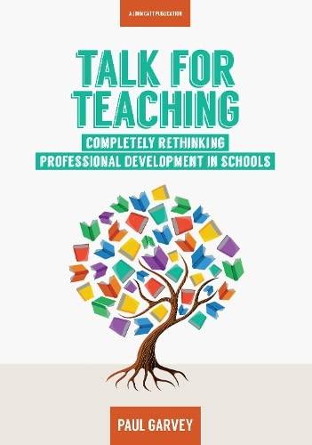 Talk for Teaching: Rethinking Professional Development in Schools By Paul Garvey