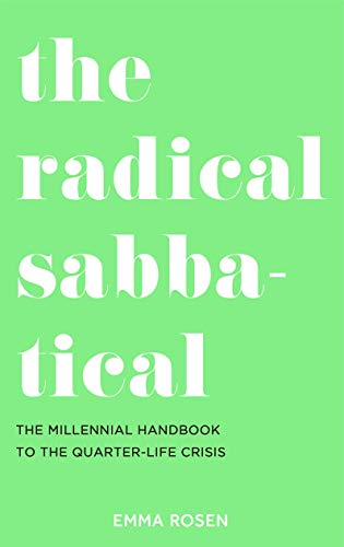 The Radical Sabbatical: The Millennial Handbook to the Quarter Life Crisis By Emma Rosen