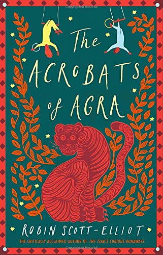 The Acrobats of Agra By Robin Scott-Elliot