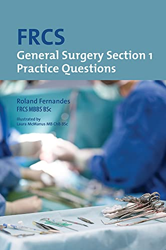 FRCS General Surgery: Section 1 Practice Questions By Roland Fernandes