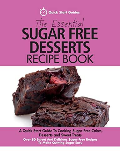 The Essential Sugar Free Desserts Recipe Book By Quick Start Guides