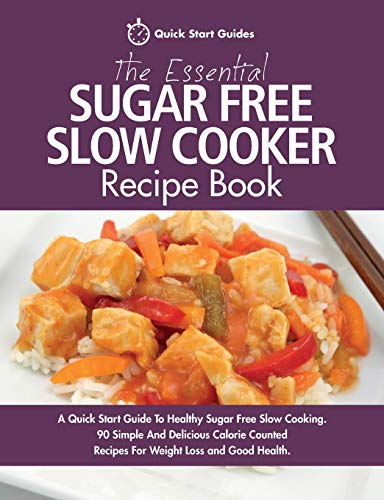 The Essential Sugar Free Slow Cooker Recipe Book By Quick Start Guides