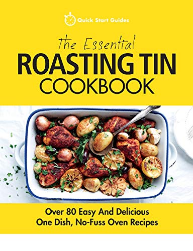The Essential Roasting Tin Cookbook By Quick Start Guides