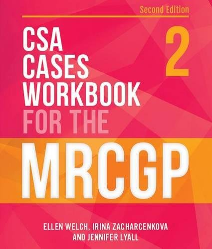 CSA Cases Workbook for the MRCGP, second edition By Ellen Welch (GP, Hammersmith, London)