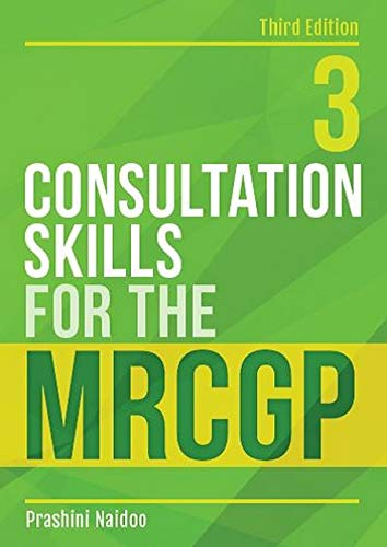 Consultation Skills for the MRCGP, third edition by Prashini Naidoo (GP in Oxfordshire)