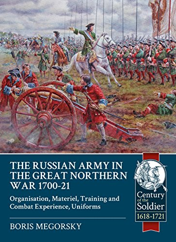 The Russian Army in the Great Northern War 1700-21 By Boris Megorsky