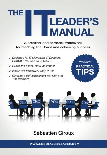 The IT Leader's Manual: A practical and personal framework for reaching the Board and achieving success by Sebastien Giroux