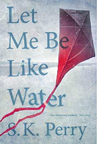 Let Me Be Like Water By S. K. Perry