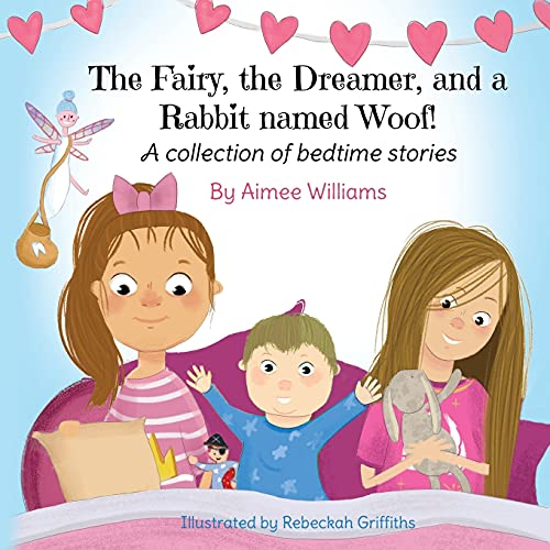 The Fairy, the Dreamer, and a Rabbit named Woof! By Aimee Williams